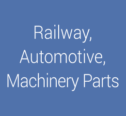 Railway, Automotive, Machinery Parts